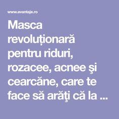 Masca revoluționară pentru riduri, rozacee, acnee şi cearcăne, care te face să arăţi că la 20 de ani   Frumusete   Avantaje.ro - De 20 de ani pretuieste femei ca tine