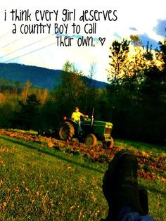 naah, not every girl. Just the good ol' country girls ;) city girls can have their city boys.