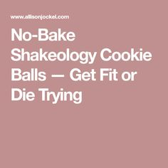 No-Bake Shakeology Cookie Balls — Get Fit or Die Trying