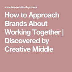 How to Approach Brands About Working Together | Discovered by Creative Middle