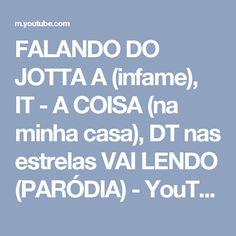 FALANDO DO JOTTA A (infame), IT - A COISA (na minha casa), DT nas estrelas VAI LENDO (PARÓDIA) - YouTube