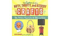 The Craftster Guide To Nifty, Thrifty, And Kitschy Crafts: Fifty Fabulous Projects From The Fifties And Sixties: Leah Kramer: Books | chapters.indigo.ca