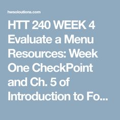 HTT 240 WEEK 4 Evaluate a Menu Resources: Week One CheckPoint and Ch. 5 of Introduction to Foodservice  Choose one of your three restaurants from Week One and two from the list below.  Applebee's Baja Fresh® Mexican Grill The Cheesecake Factory Subway® Restaurant California Pizza Kitchen Ruby Tuesdays P.F. Chang's China Bistro Houston's Ruth's Chris Steak House Evaluate each menu from the three restaurants on food characteristics and combinations.  Write a 200- to 300-word response with…