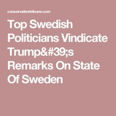 Top Swedish Politicians Vindicate Trump's Remarks On State Of Sweden