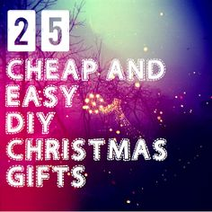 Way neat ideas. Loving the low cost! ~B  25 Cheap and Easy DIY Christmas Gifts!