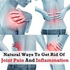 Natural Ways To Get Rid Of Joint Pain And Inflammation