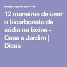 12 maneiras de usar o bicarbonato de sódio na faxina - Casa e Jardim   Dicas