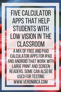 Five (5) calculator apps that help students with low vision in the classroom. A mix of free and paid calculator apps for iPad and Android that work with large print and screen readers. Some can also be used for testing. Great for using on the board for examples too. #math #education #edtech. From Veronica With Four Eyes