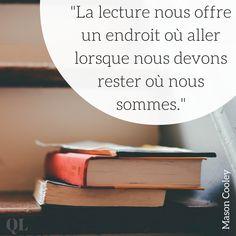 """""""La lecture nous offre un endroit où aller lorsque nous devons rester où nous sommes."""" - Mason Cooley #Citation #Livre #Lecture #Voyage"""