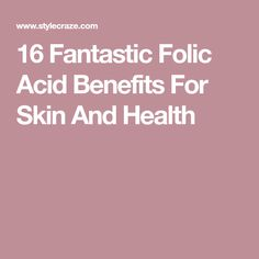 16 Fantastic Folic Acid Benefits For Skin And Health