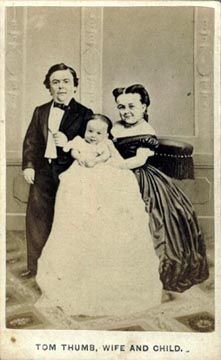 1838, Tom Thumb was born Charles Stratton. He was 5 yrs old, 25 in. tall and 16 lbs. when discovered by P. T. Barnum in 1842. In 1863 Tom Thumb married Lavinia  Bump. The baby seen in photographs was not the child of Mr. and Mrs. Tom Thumb, they were unable to have children. The child was an orphan acquired by Barnum, and billed as Tom and Lavinia's child. As the child quickly outgrew the parents, Barnum would rent a local child to pose as the baby of the couple in each town they performed…