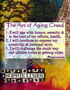 Say it to yourself. Remind me to do the same.        The Art of Aging gets an AMEN on Huff Post