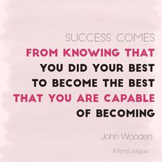 """""""Success comes from knowing that you did your best to become the best that you are capable of becoming."""" #quote #terryleague"""