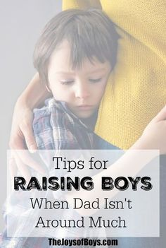 Sometimes dad isn't around much.  It can either be because of work or choice. Moms of boys share their tips for raising boys when dad isn't around much.