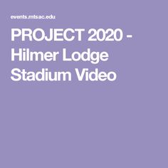 PROJECT 2020 - Hilmer Lodge Stadium Video