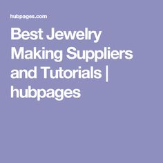Best Jewelry Making Suppliers and Tutorials | hubpages