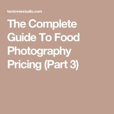 The Complete Guide To Food Photography Pricing (Part 3)