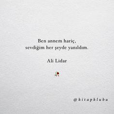 Ben annem hariç, sevdiğim her şeyde yanıldım. - Ali Lidar (Kaynak: Instagram - kitapklubu) #sözler #anlamlısözler #güzelsözler #manalısözler #özlüsözler #alıntı #alıntılar #alıntıdır #alıntısözler #şiir #edebiyat