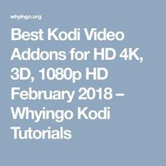 Best Kodi Video Addons for HD 4K, 3D, 1080p HD February 2018 – Whyingo Kodi Tutorials