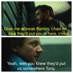 Clint's the one that keeps them in check. Loved this scene between Clint Barton and Tony Stark in Captain America Civil War.