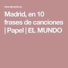 Madrid, en 10 frases de canciones | Papel | EL MUNDO