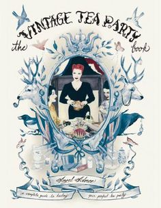 The Vintage Tea Party Book. Angel Adoree by Angel Adoree, http://www.amazon.ca/dp/184533647X/ref=cm_sw_r_pi_dp_fmSarb0PTT42P/178-6366957-2335431
