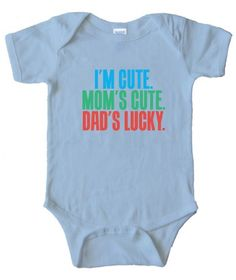 Say it loud with this cute baby outfit $18.99.  Get it from http://ilovebabyclothes.com/?product=rabbit-skins-im-cute-moms-cute-dads-lucky-baby-onesie-cute-baby-clothes-for-boys-cute-baby-clothes-for-girls