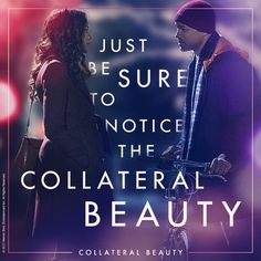 It's all around us. #CollateralBeauty........wonderful movie. collateral beauty....