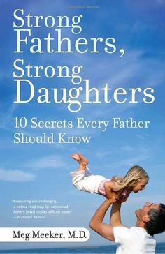 Strong Fathers, Strong Daughters: 10 Secrets Every Father Should Know by Meg Meeker, http://www.amazon.com/dp/0345499395/ref=cm_sw_r_pi_dp_FWOFqb0FXFYSG