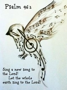 Psalm 96:1 Sing a new song to the Lord! Let the whole earth sing to the Lord!