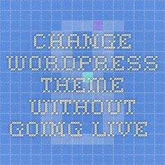 change wordpress theme without going live