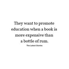 They want to promote education when a book is more expensive than a bottle of rum. Rum Quotes, Love Quotes, Latest Stories, Quote Of The Day, Positive Quotes, Trust, Relationships, Cards Against Humanity, Positivity