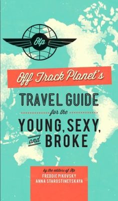 Off Track Planet's Travel Guide for the Young, Sexy, and Broke von Editors of Off Track Planet, http://www.amazon.de/dp/B00B3M3TQG/ref=cm_sw_r_pi_dp_LtMNub18N1DZE