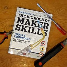 The Big Book of Maker Skills: tools and techniques for building great tech projects