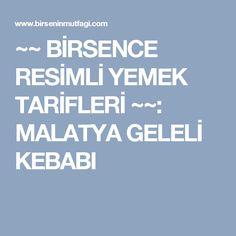 ~~ BİRSENCE RESİMLİ YEMEK TARİFLERİ ~~: MALATYA GELELİ KEBABI