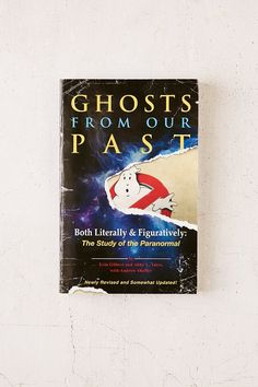 Ghosts From Our Past, Both Literally And Figuratively: The Study Of The Paranormal By Erin Gilbert, Abby L. Yates & Andrew Shaffer