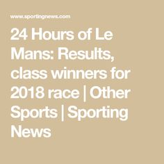 24 Hours of Le Mans: Results, class winners for 2018 race | Other Sports | Sporting News
