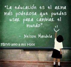 Nelson Mandela :) Otra grandisima verdad, que muchos parecen no comprender. La bondad, la empatía, la inteligencia usada para bien... Esas cosas también se educan.