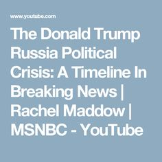 The Donald Trump Russia Political Crisis: A Timeline In Breaking News | Rachel Maddow | MSNBC - YouTube