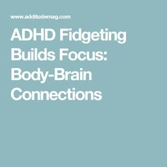ADHD Fidgeting Builds Focus: Body-Brain Connections