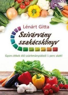 Lénárt Gitta: Szivárvány szakácskönyv Raw Food Recipes, Green Beans, Cantaloupe, Paleo, Fruit, Vegetables, Raw Recipes, Veggies, Beach Wrap