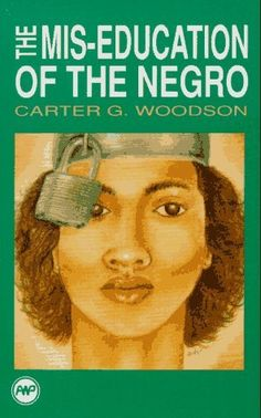 The Miseducation of The Negro. Dr Woodson believed that although we were physically free from slavery the mind was still in chains through an oppressive form of education. For the black man to be truly free, he required a liberation of the mind, not only of the body.