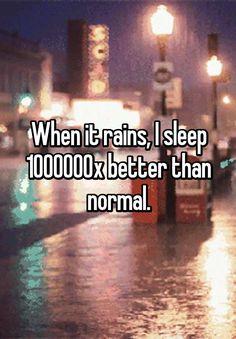 When it rains, I sleep 1000000x better than normal.