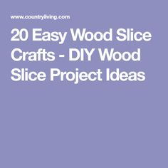 20 Easy Wood Slice Crafts - DIY Wood Slice Project Ideas