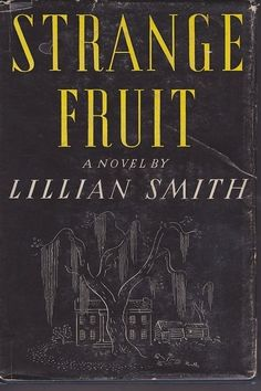 Strange Fruit by Lillian Smith | 31 Books You Need To Read If You Want To Understand The American South