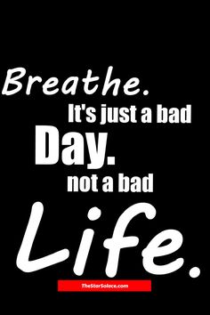 Breathe. It's just a bad day. Not a bad life.....star solace, motivation, inspiration, words, quotes, lifestyle, win
