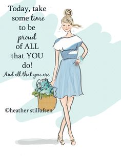 Today, take some time to be proud of all that you do! And all that you are. - Heather Stillufsen