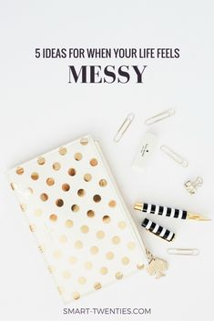 Read to discover the 5 things I do when my life feels messy. Use these 5 ideas to get yourself out of a rut and make the most of your twenties.