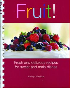 by Kathryn Hawkins. For fresh, juicy, bright and savory recipes-both sweet and main dishes-this is the book for you. It has tips on choosing, storing, preparing and easy to follow recipes full of new