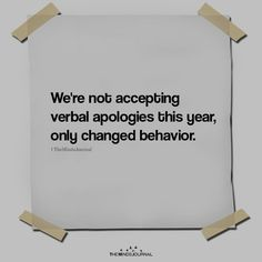 We're not accepting verbal apologies this year, only changed behavior. We're not accepting verbal apologies this year, only changed behavior. True Quotes, Motivational Quotes, Inspirational Quotes, Qoutes, Sport Quotes, Smile Quotes, Happy Quotes, Wisdom Quotes, Quotes Quotes